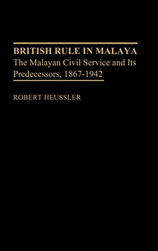 British Rule in Malaya: The Malayan Civil Service and Its Predecessors, 1867-1942 (Contributions in...