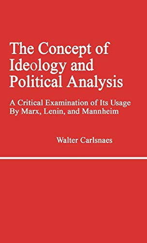 The Concept of Ideology and Political Analysis: A Critical Examination of Its Usage By Marx, Leni...