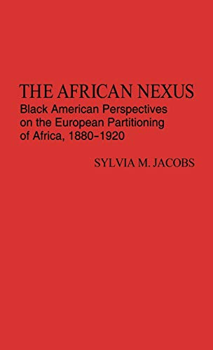 9780313223129: The African Nexus: Black American Perspectives on the European Partitioning of Africa, 1880-1920