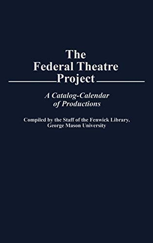 The Federal Theatre Project: A Catalog-Calendar of Productions