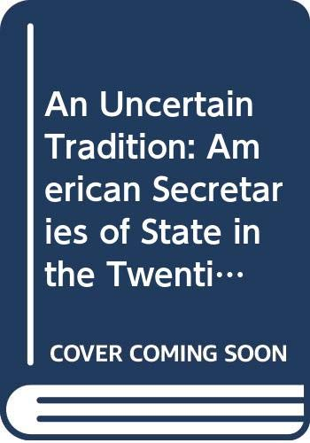 9780313223174: An Uncertain Tradition: American Secretaries of State in the Twentieth Century (Mcgraw Hill Series in American History)