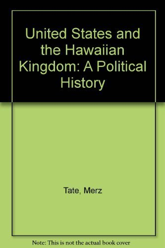The United States and the Hawaiian Kingdom: A Political History: Tate, Merze