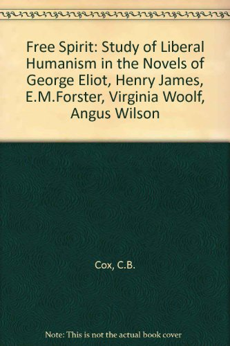 9780313224492: The Free Spirit: A Study of Liberal Humanism in the Novels of George Eliot, Henry James, E. M. Forster, Virginia Woolf, Angus Wilson