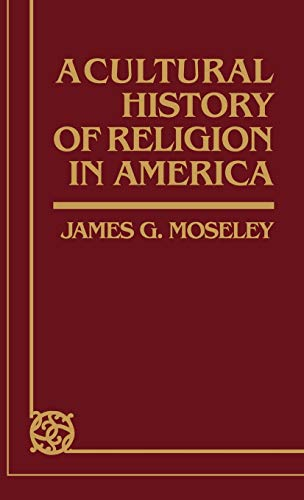 Cultural History of Religion in America: Moseley, James G.
