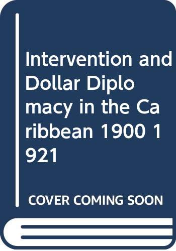 9780313225109: Intervention and Dollar Diplomacy in the Caribbean, 1900-1921.