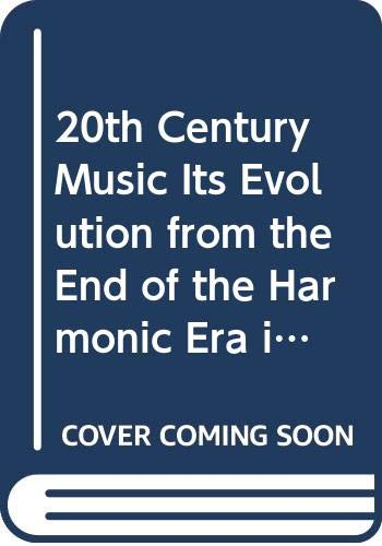 9780313225161: Twentieth Century Music: Its Evolution from the End of the Harmonic Era into the Present Era of Sound