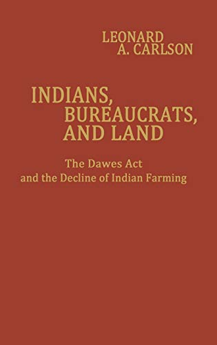 9780313225338: Indians, Bureaucrats, and Land: The Dawes Act and the Decline of Indian Farming (Contributions in Economics and Economic History)