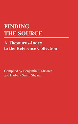 Finding the Source: A Thesaurus-Index to the Reference Collection: Benjamin F. Shearer