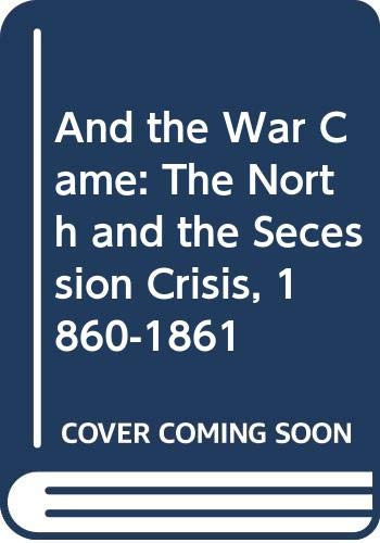 9780313225666: And the War Came: The North and the Secession Crisis, 1860-1861