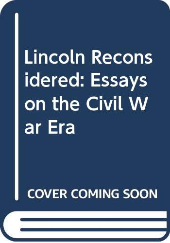 Lincoln reconsidered : essays on the Civil: Donald, David Herbert