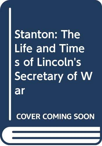 9780313225819: Stanton, the Life and Times of Lincoln's Secretary of War.