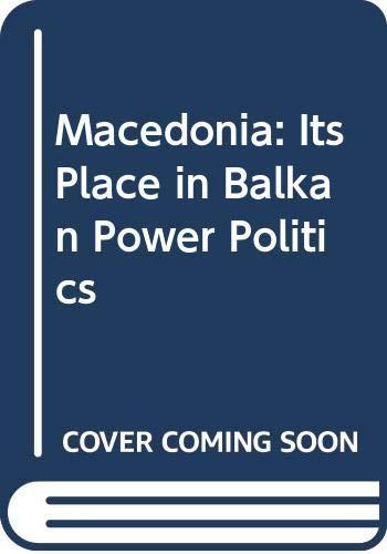 9780313225871: Macedonia: Its Place in Balkan Power Politics