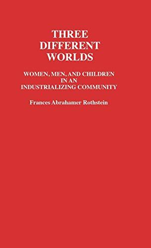 Three Different Worlds: Women, Men, and Children: Rothstein, Frances Abrahamer