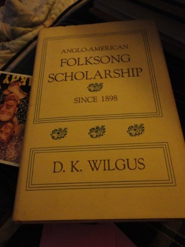 Anglo-American Folksong Scholarship Since 1898: Wilgus, D.K.