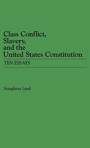 9780313226724: Class Conflict, Slavery, and the United States Constitution: Ten Essays