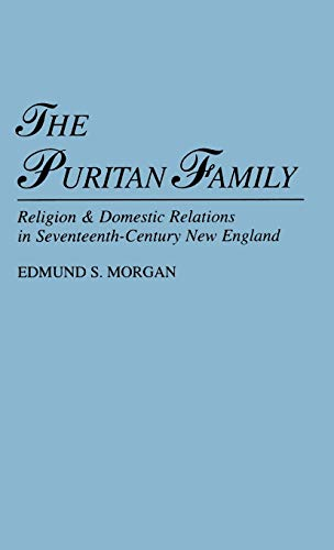 9780313227035: The Puritan Family: Religion and Domestic Relations in Seventeenth-century New England