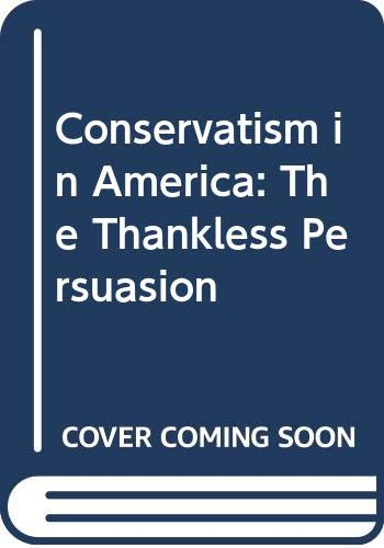9780313227202: Conservatism in America: The Thankless Persuasion