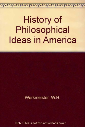 A History of Philosophical Ideas in America: Werkmeister, W. H.