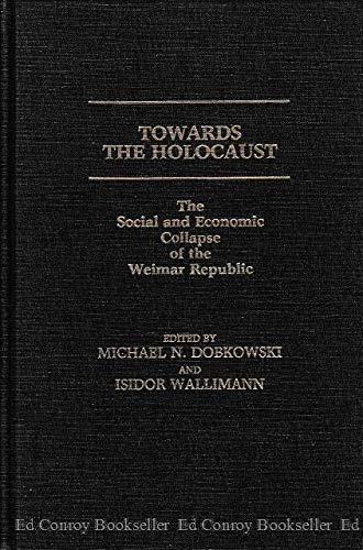 9780313227950: Towards the Holocaust: The Social and Economic Collapse of the Weimar Republic
