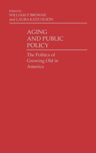 Aging and Public Policy: The Politics of: Browne, William P.;