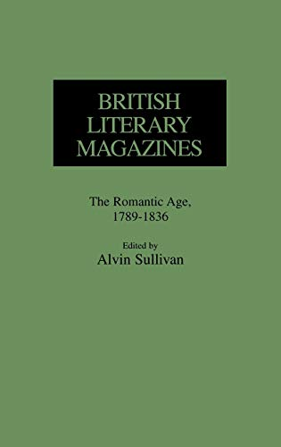 9780313228728: British Literary Magazines: The Romantic Age, 1789-1836 (Historical Guides to the World's Periodicals and Newspapers)