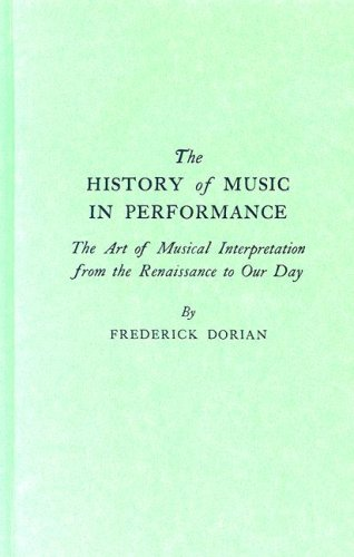 9780313228933: The History of Music in Performance: The Art of Musical Interpretation from the Renaissance to Our Day