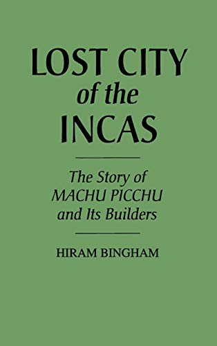 9780313229503: Lost City of the Incas: The Story of Machu Picchu and Its Builders