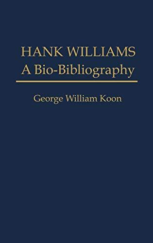 Hank Williams: A Bio-Bibliography (Popular Culture Bio-Bibliographies): Koon, George