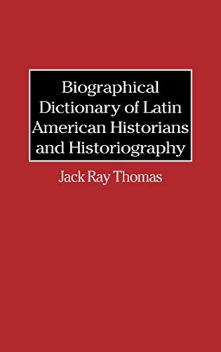 Biographical Dictionary of Latin American Historians and Historiography