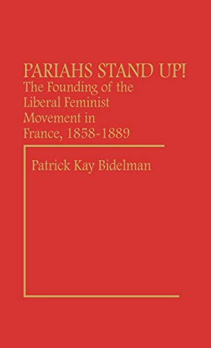 9780313230066: Pariahs Stand Up!: The Founding of the Liberal Feminist Movement in France, 1858-1889 (Contributions in Women's Studies) (Music Reference Collection,)