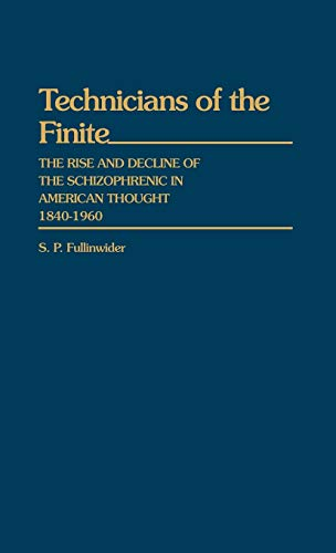 9780313230219: Technicians of the Finite: The Rise and Decline of the Schizophrenic in American Thought, 1840-1960 (Contributions in American History)
