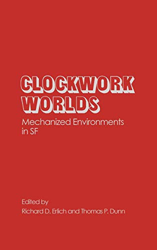 9780313230264: Clockwork Worlds: Mechanized Environments in SF (Contributions to the Study of Science Fiction & Fantasy)
