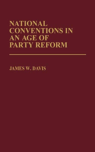 9780313230486: National Conventions in an Age of Party Reform (Contributions in Political Science)