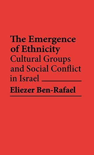 The Emergence of Ethnicity: Cultural Groups and Social Conflict in Israel (Contributions in Ethni...