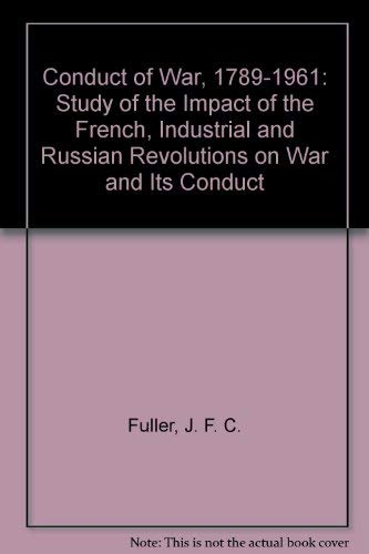 9780313231315: Conduct of War, 1789-1961: Study of the Impact of the French, Industrial and Russian Revolutions on War and Its Conduct