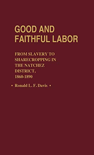 9780313231346: Good and Faithful Labor: From Slavery to Sharecropping in the Natchez District, 1860-1890 (Contributions in American History)