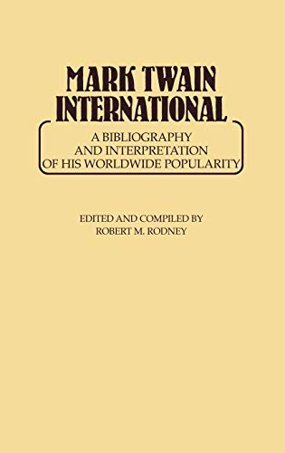 Mark Twain International A Bibliography and Interpretation of His Worldwide Popularity: Rodney, ...