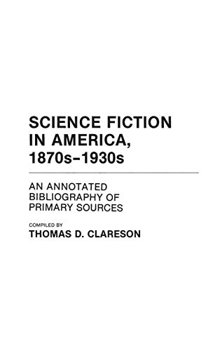 9780313231698: Science Fiction in America, 1870s-1930s: An Annotated Bibliography of Primary Sources (Bibliographies and Indexes in American Literature)