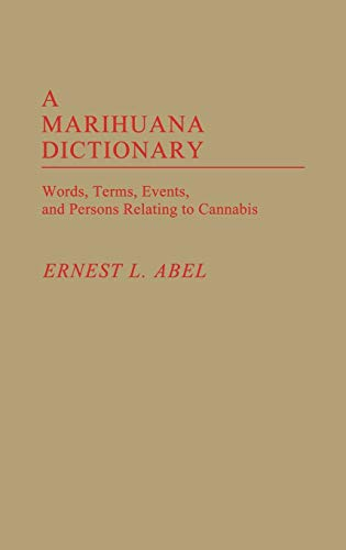9780313232527: A Marihuana Dictionary: Words, Terms, Events, and Persons Relating to Cannabis