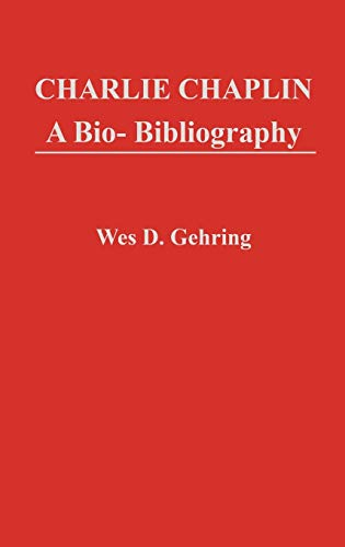 Charlie Chaplin: A Bio-Bibliography (Popular Culture Bio-Bibliographies) (0313232881) by Wes D. Gehring