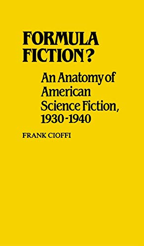 Formula Fiction? : An Anatomy of American Science Fiction, 1930-1940: Cioffi, Frank