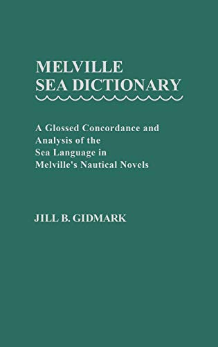 Melville Sea Dictionary: A Glossed Concordance and Analysis of the Sea Language in Melville's ...