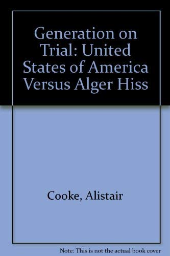 A Generation on Trial: USA v. Alger Hiss (031323373X) by Cooke, Alistair