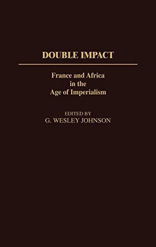 Double Impact: France and Africa in the: Johnson, G. Wesley