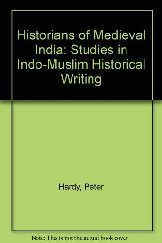 Historians of Medieval India: Studies in Indo-Muslim: Hardy, Peter