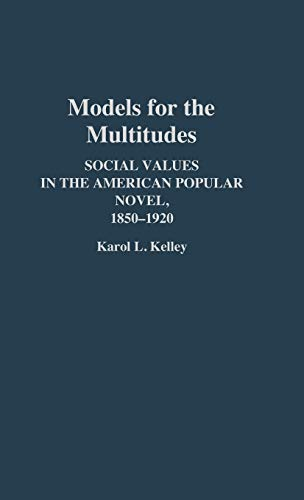 Models For The Multitudes Social Values In The American Popular Novel 1850- 1920