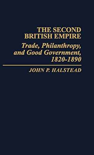 9780313235191: The Second British Empire: Trade, Philanthropy, and Good Government, 1820-1890 (Contributions in Comparative Colonial Studies)