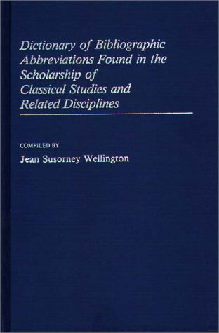 9780313235238: Dictionary of Bibliographic Abbreviations Found in the Scholarship of Classical Studies and Related Disciplines.