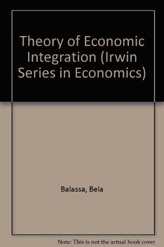 The Theory of Economic Integration. (Irwin Series: Balassa, Bela A.