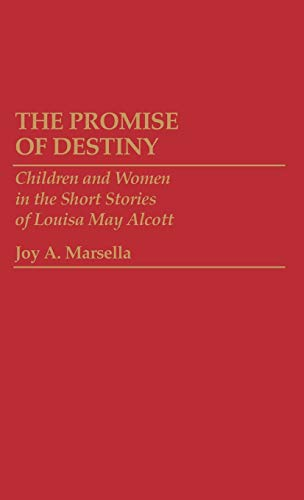 The Promise of Destiny: :Children and Women in the Short Stories of Louisa May Alcott.: Marsella, ...